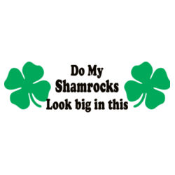 Do My Shamrocks Look Big T Shirt Design
